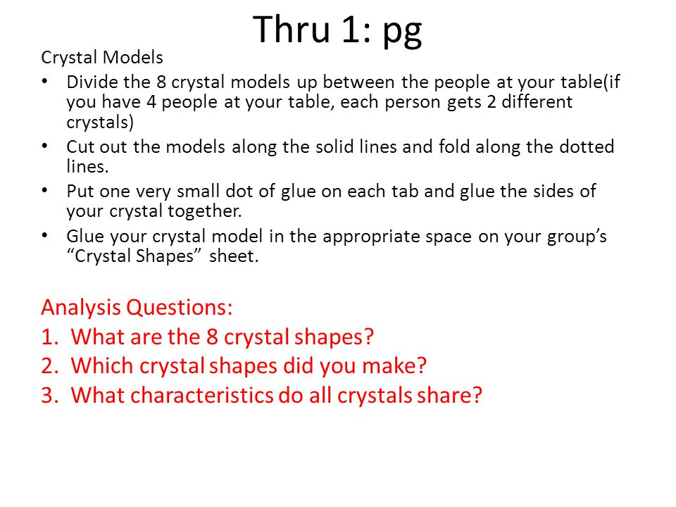 Thru 1: pg Crystal Models Divide the 8 crystal models up between the people at your table(if you have 4 people at your table, each person gets 2 different crystals) Cut out the models along the solid lines and fold along the dotted lines.
