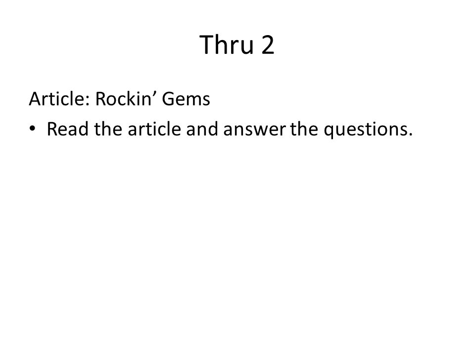 Thru 2 Article: Rockin' Gems Read the article and answer the questions.