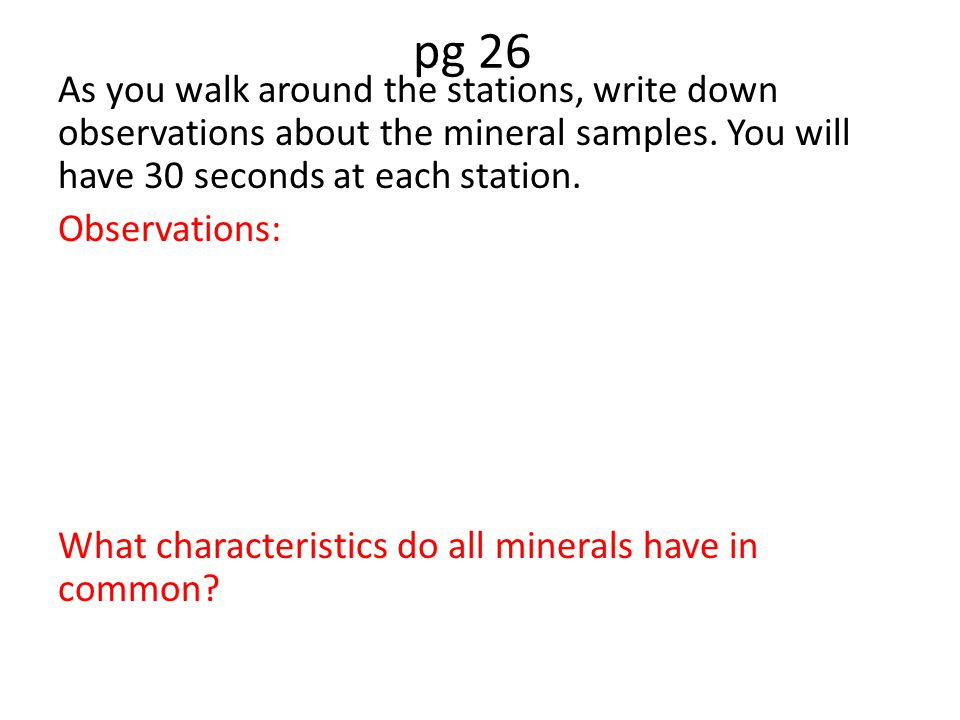 pg 26 As you walk around the stations, write down observations about the mineral samples.