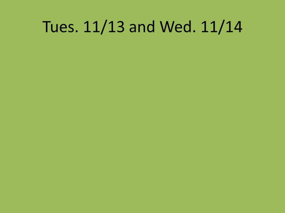 Tues. 11/13 and Wed. 11/14