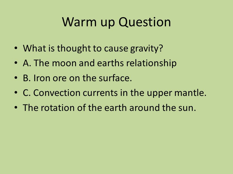 Warm up Question What is thought to cause gravity.