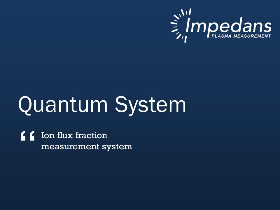 Quantum System Ion flux fraction measurement system