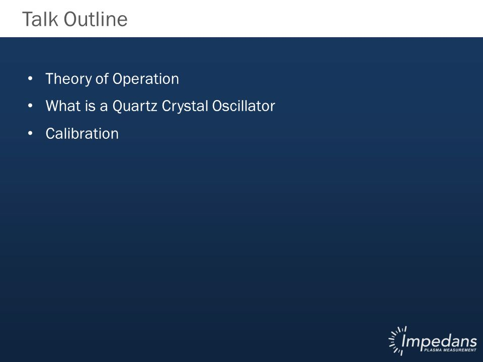 Talk Outline Theory of Operation What is a Quartz Crystal Oscillator Calibration
