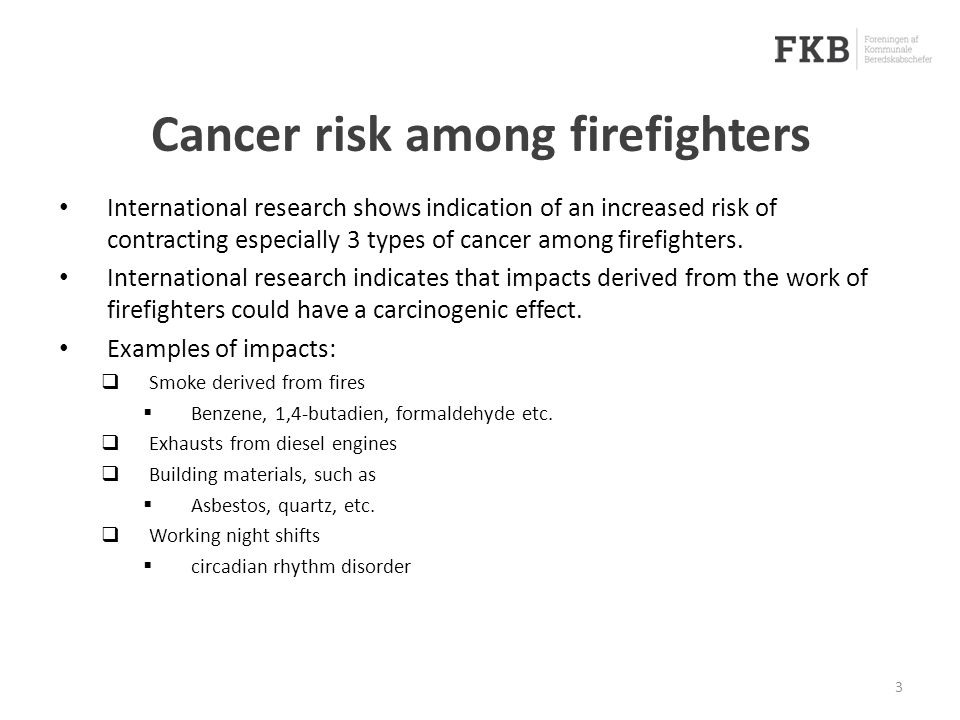 Cancer risk among firefighters International research shows indication of an increased risk of contracting especially 3 types of cancer among firefighters.