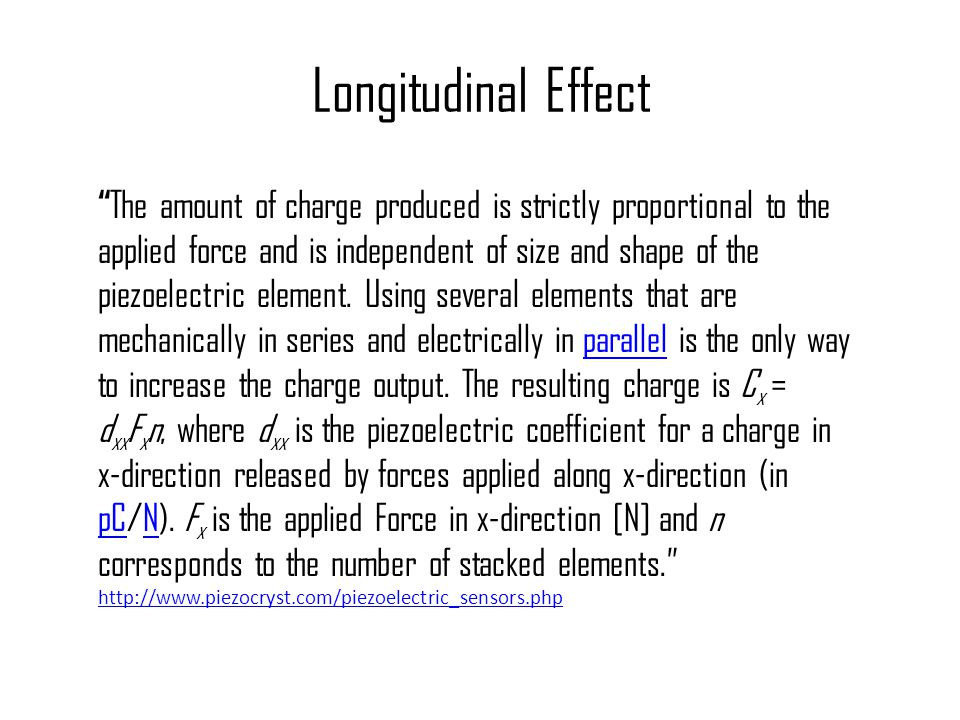 """Longitudinal Effect """" The amount of charge produced is strictly proportional to the applied force and is independent of size and shape of the piezoele"""