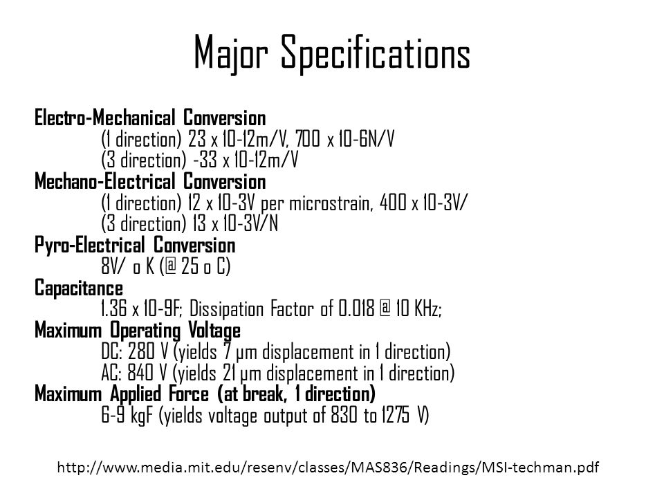 Major Specifications Electro-Mechanical Conversion (1 direction) 23 x 10-12m/V, 700 x 10-6N/V (3 direction) -33 x 10-12m/V Mechano-Electrical Conversi