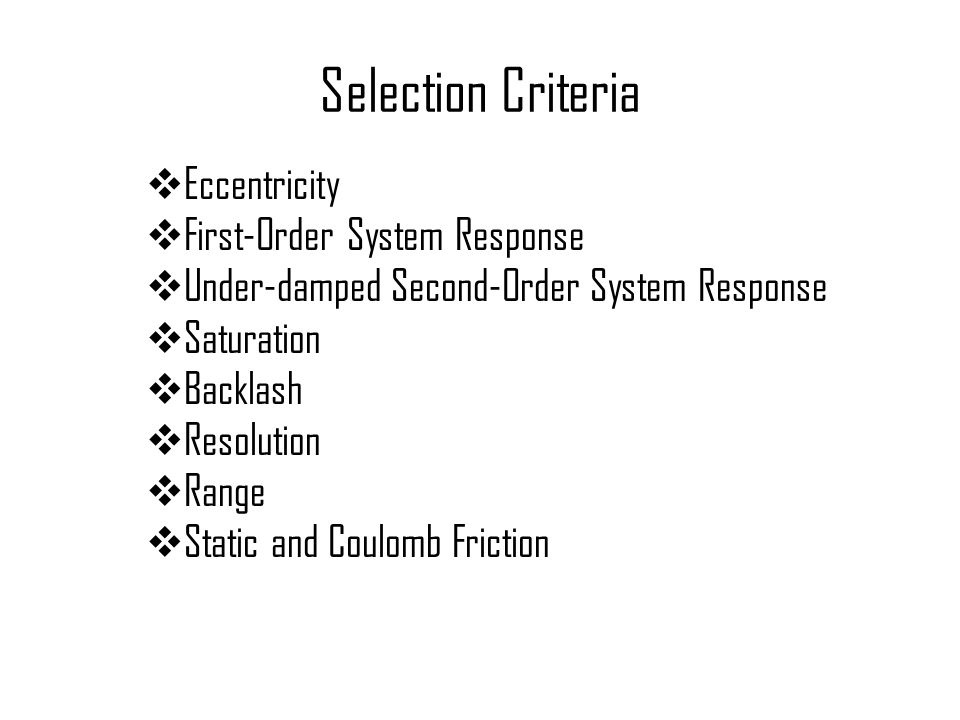 Selection Criteria  Eccentricity  First-Order System Response  Under-damped Second-Order System Response  Saturation  Backlash  Resolution  Ran