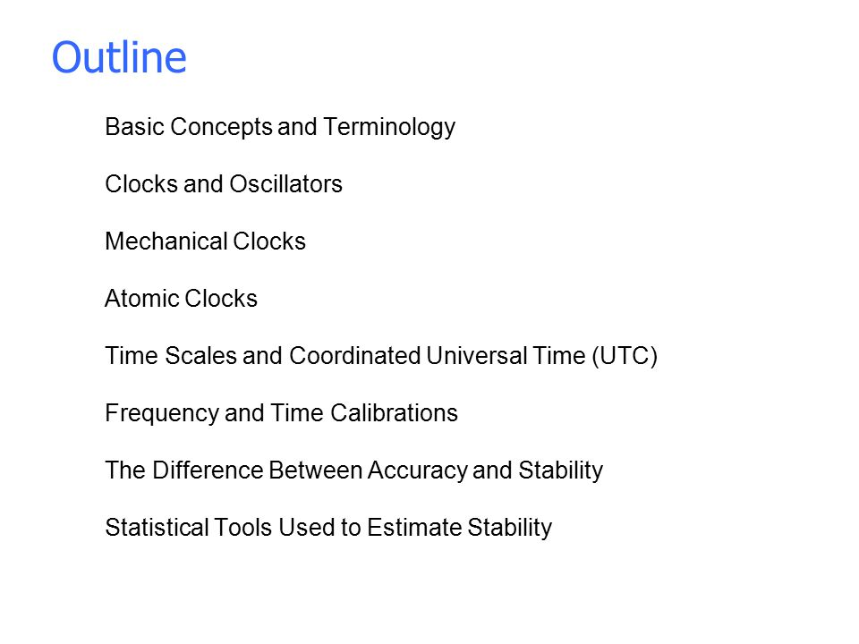 Basic Concepts and Terminology Clocks and Oscillators Mechanical Clocks Atomic Clocks Time Scales and Coordinated Universal Time (UTC) Frequency and T
