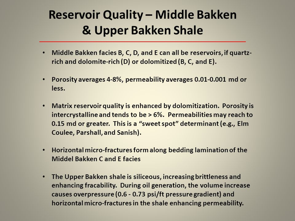 Reservoir Quality – Middle Bakken & Upper Bakken Shale Middle Bakken facies B, C, D, and E can all be reservoirs, if quartz- rich and dolomite-rich (D
