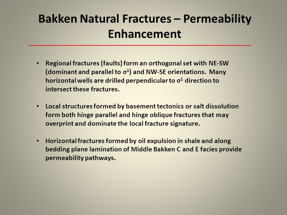 Bakken Natural Fractures – Permeability Enhancement Regional fractures (faults) form an orthogonal set with NE-SW (dominant and parallel to σ 1 ) and