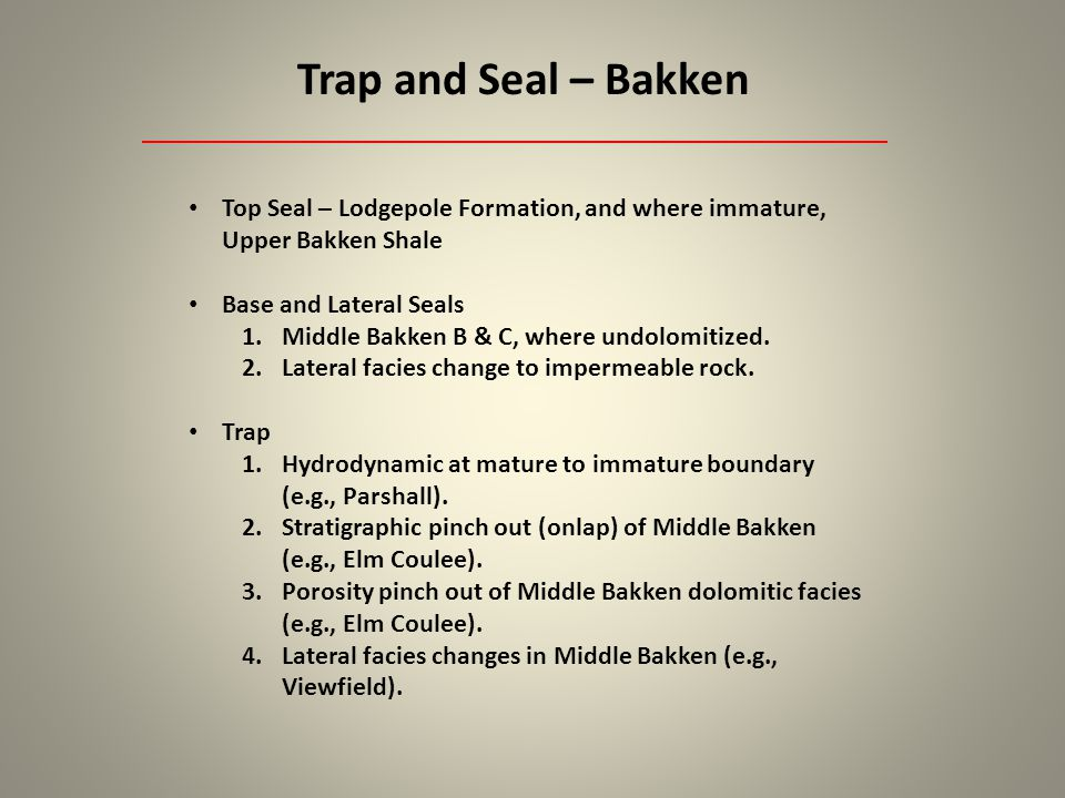 Trap and Seal – Bakken Top Seal – Lodgepole Formation, and where immature, Upper Bakken Shale Base and Lateral Seals 1.Middle Bakken B & C, where undo