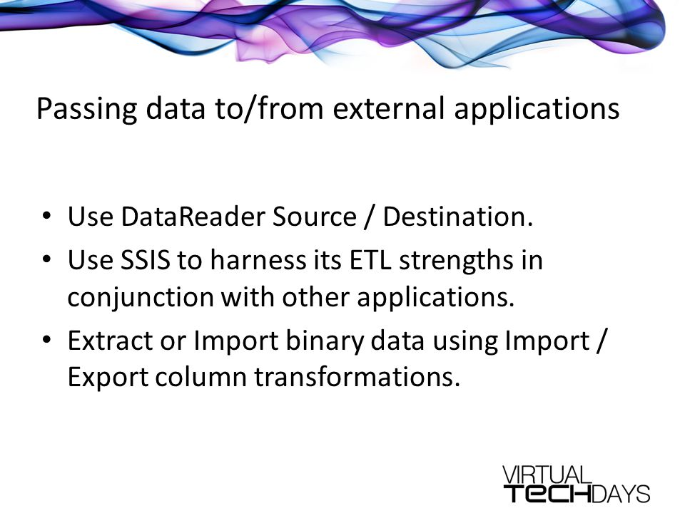 Passing data to/from external applications Use DataReader Source / Destination.