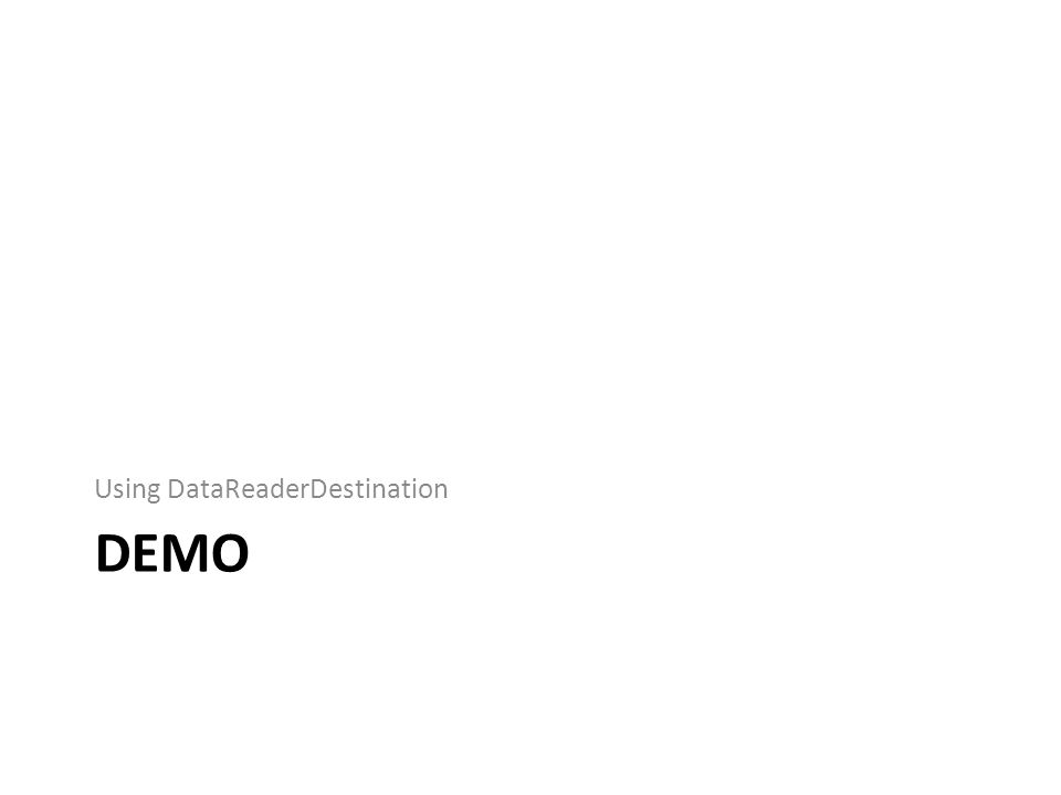 DEMO Using DataReaderDestination