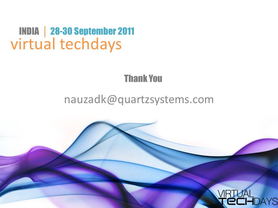 virtual techdays INDIA │ 28-30 September 2011 Thank You nauzadk@quartzsystems.com