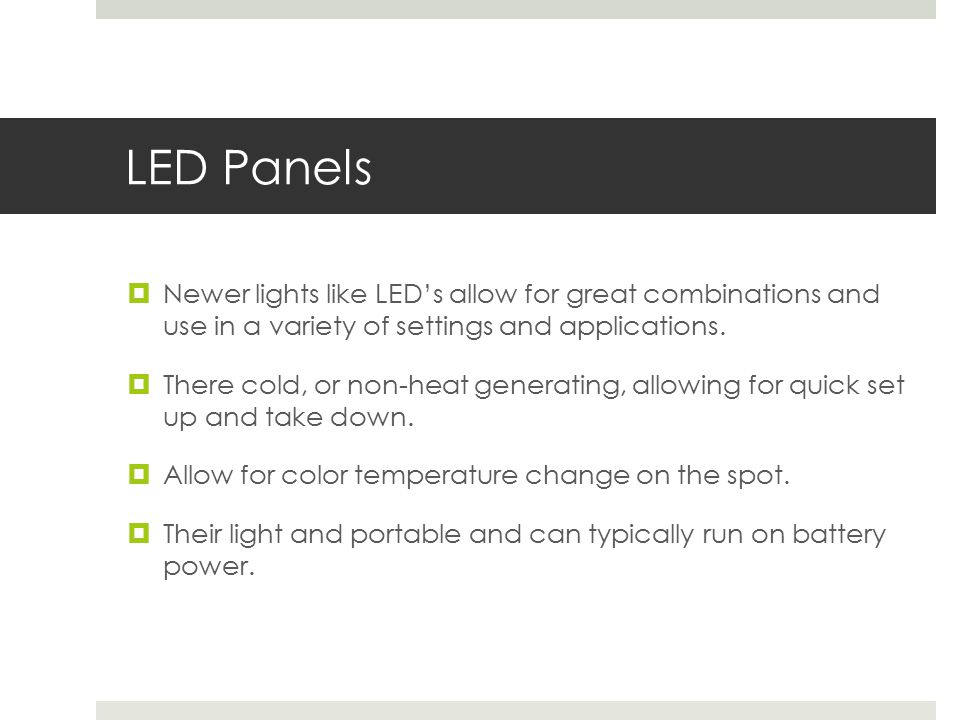 LED Panels  Newer lights like LED's allow for great combinations and use in a variety of settings and applications.