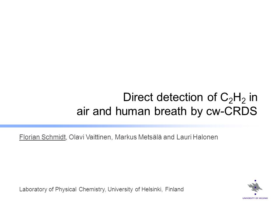 Direct detection of C 2 H 2 in air and human breath by cw-CRDS Florian Schmidt, Olavi Vaittinen, Markus Metsälä and Lauri Halonen Laboratory of Physic