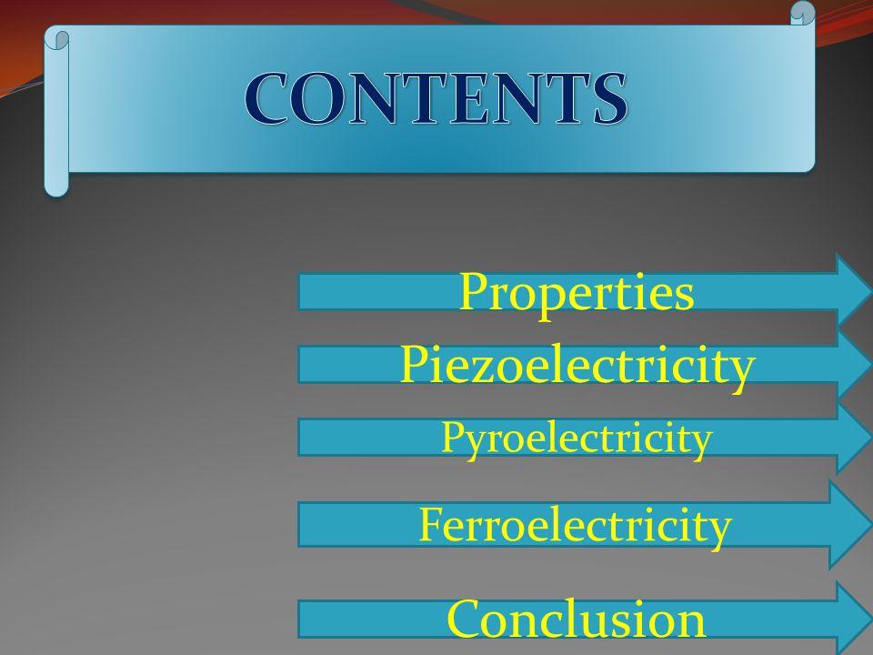 Properties Piezoelectricity Pyroelectricity Ferroelectricity Conclusion