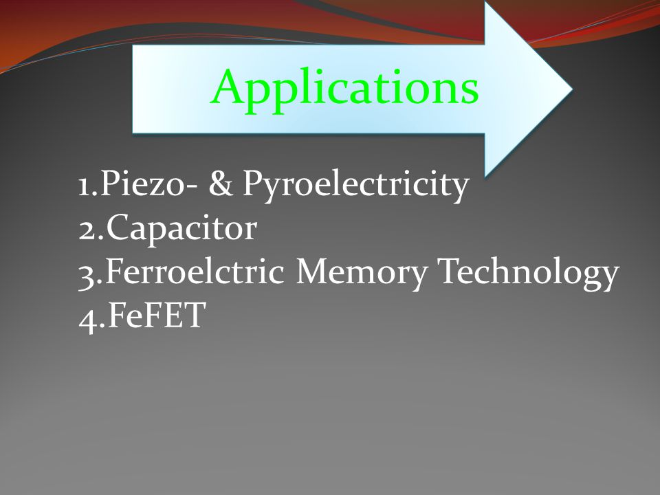 Applications 1.Piezo- & Pyroelectricity 2.Capacitor 3.Ferroelctric Memory Technology 4.FeFET