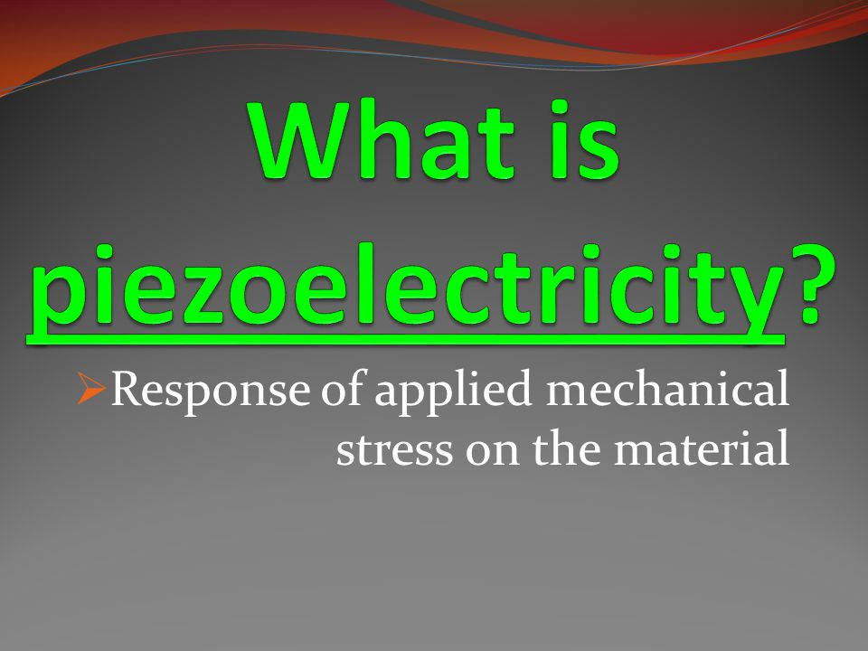  Response of applied mechanical stress on the material