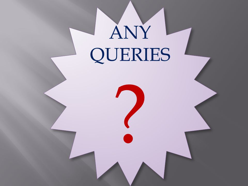 ANY QUERIES ?
