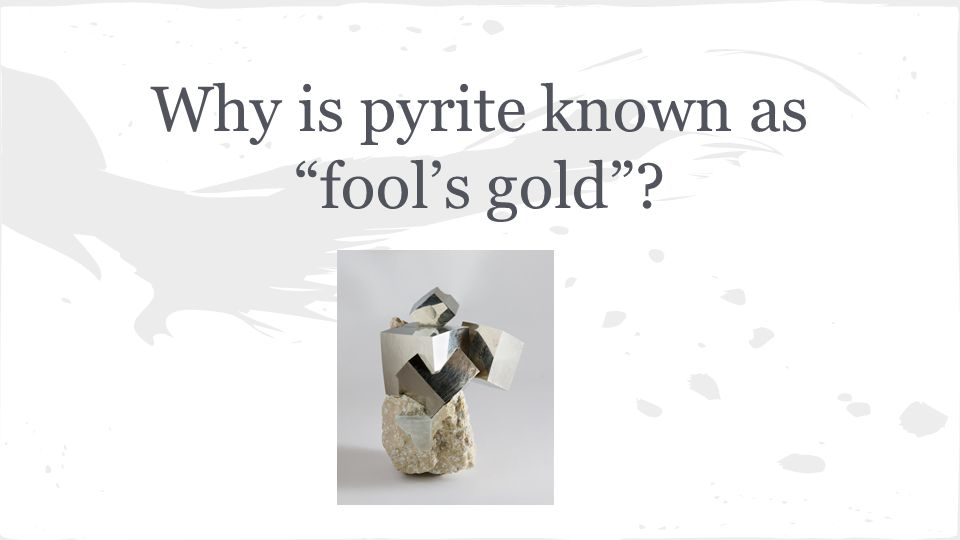 Why is pyrite known as fool's gold