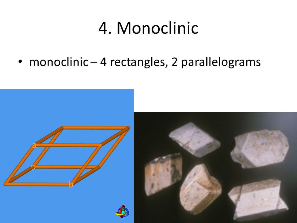 4. Monoclinic monoclinic – 4 rectangles, 2 parallelograms