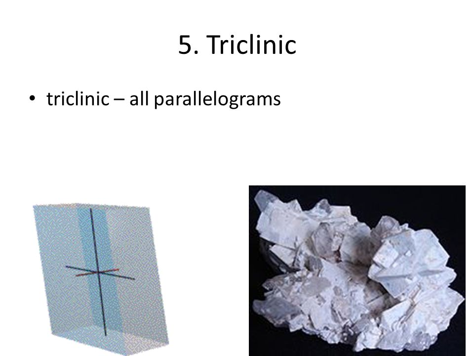 5. Triclinic triclinic – all parallelograms
