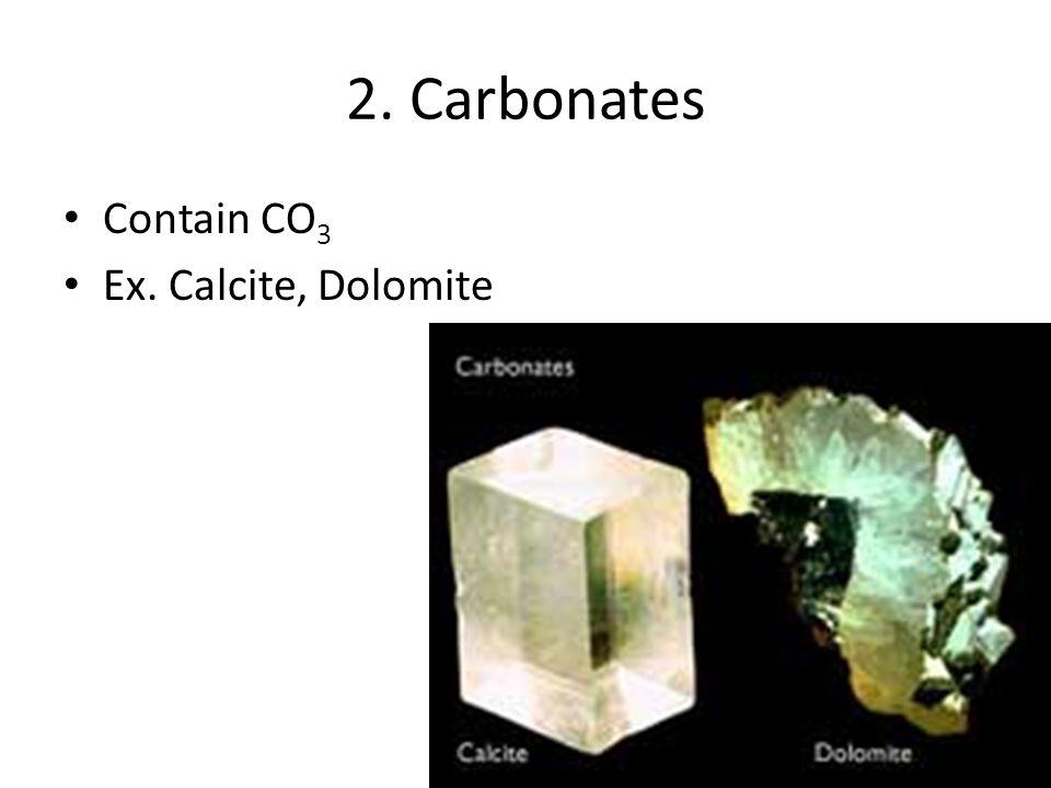 2. Carbonates Contain CO 3 Ex. Calcite, Dolomite