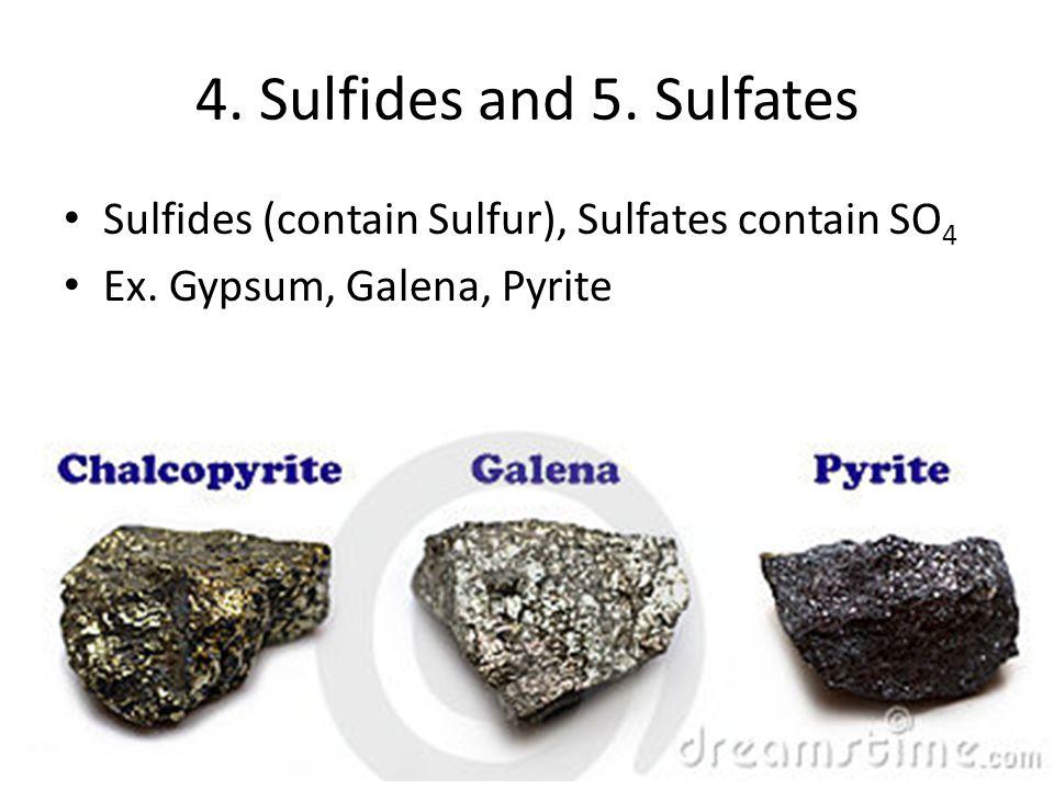 4. Sulfides and 5. Sulfates Sulfides (contain Sulfur), Sulfates contain SO 4 Ex.