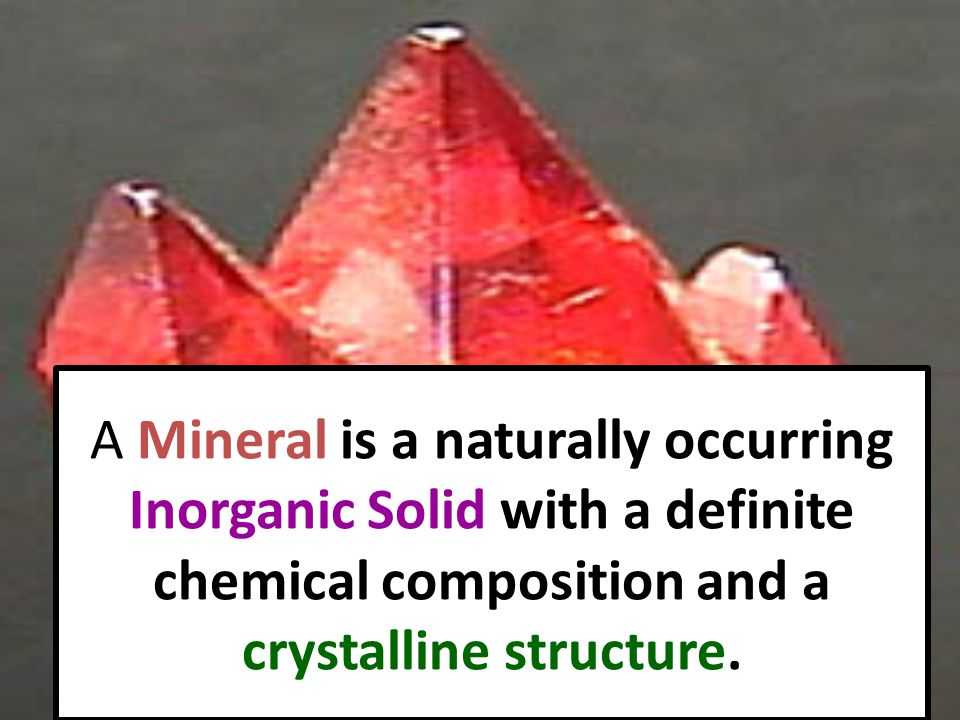 Lets put that in a list format: 1.Minerals are a naturally occurring substance.