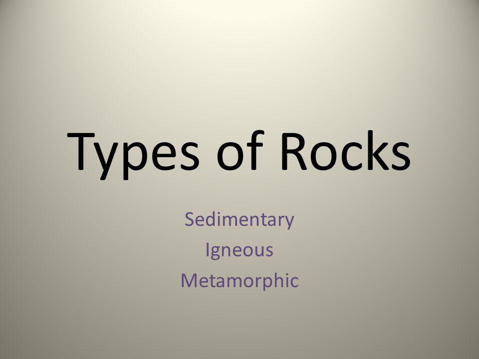 Types of Rocks Sedimentary Igneous Metamorphic
