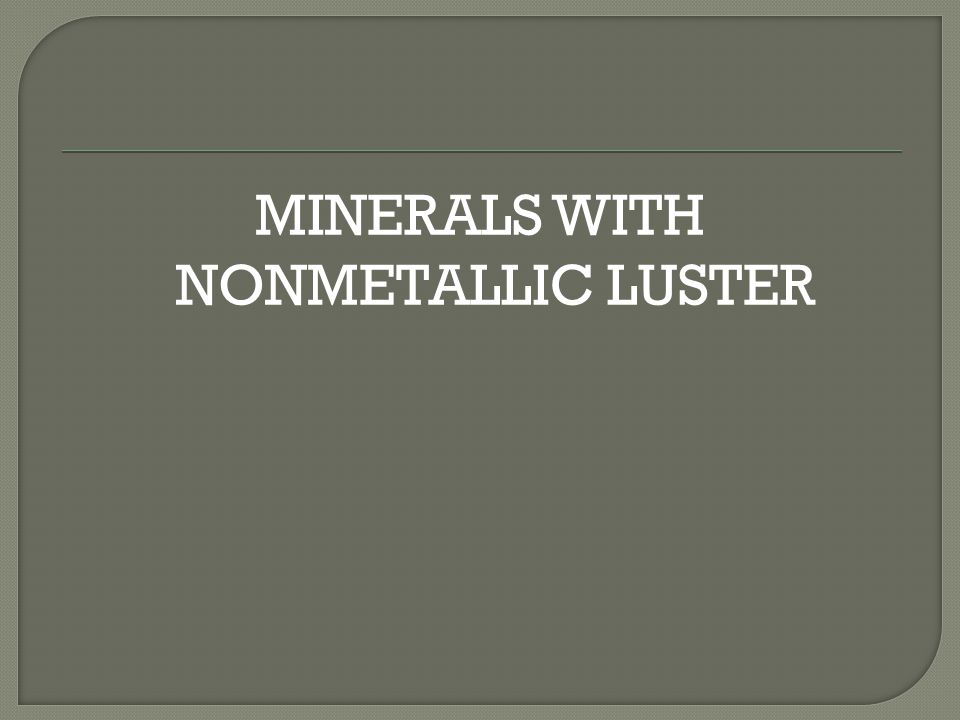 MINERALS WITH NONMETALLIC LUSTER