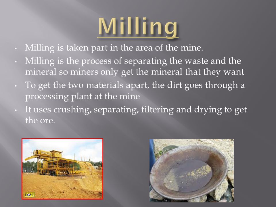 Milling is taken part in the area of the mine.