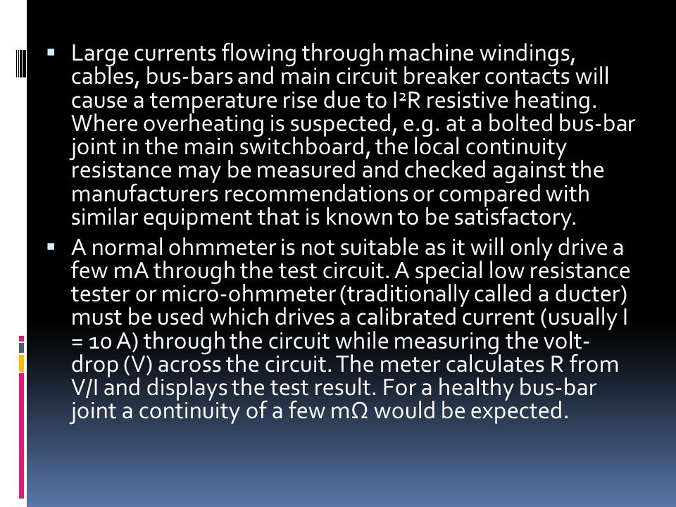  Large currents flowing through machine windings, cables, bus-bars and main circuit breaker contacts will cause a temperature rise due to I 2 R resis
