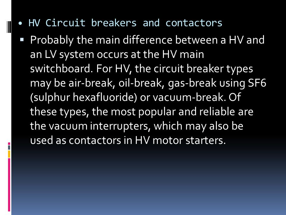 HV Circuit breakers and contactors  Probably the main difference between a HV and an LV system occurs at the HV main switchboard. For HV, the circuit