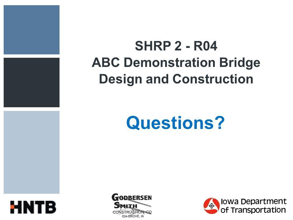 SHRP 2 - R04 ABC Demonstration Bridge Design and Construction Questions
