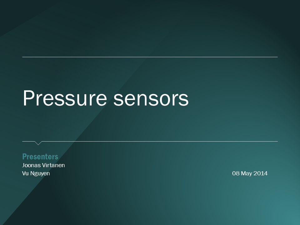 Pressure sensors  Presenters  Joonas Virtanen  Vu Nguyen08 May 2014