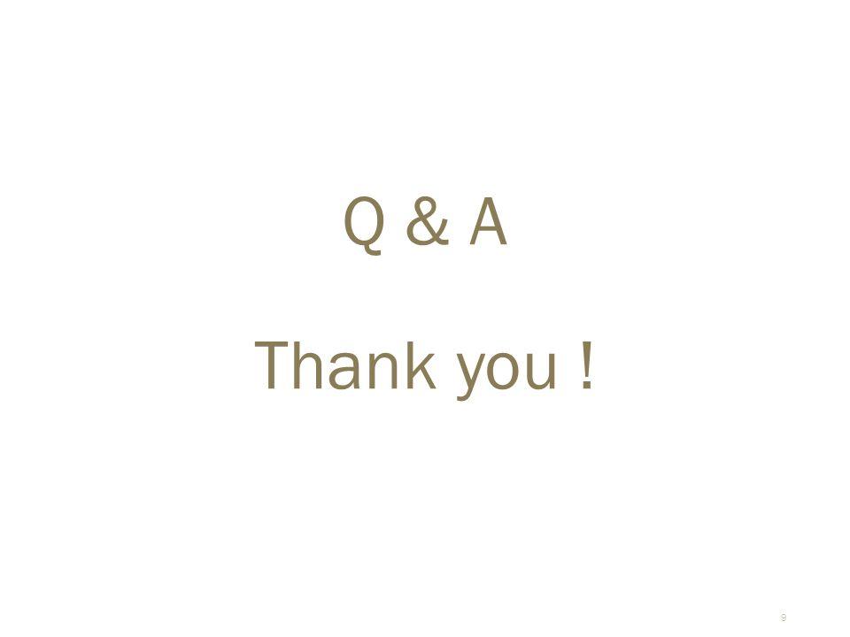 9 Q & A Thank you !