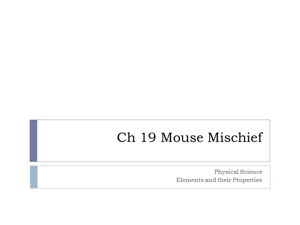 Ch 19 Mouse Mischief Physical Science Elements and their Properties