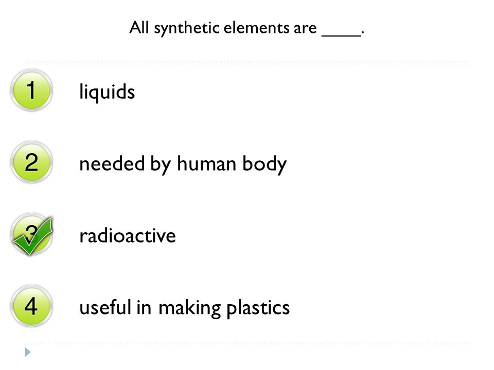 All synthetic elements are ____. liquids needed by human body radioactive useful in making plastics