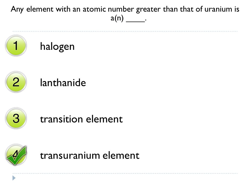 Any element with an atomic number greater than that of uranium is a(n) ____. halogen lanthanide transition element transuranium element