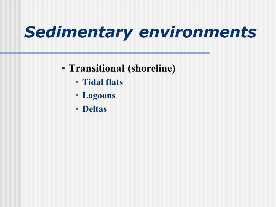 Sedimentary environments Transitional (shoreline) Tidal flats Lagoons Deltas