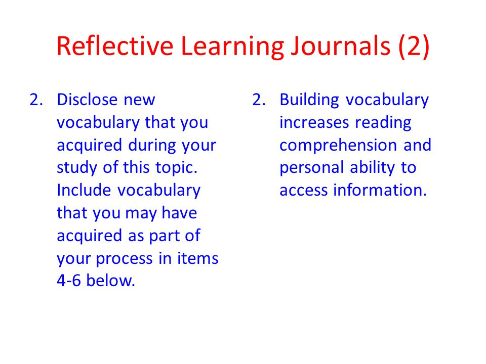 Reflective Learning Journals (3) 3.Discover and describe connections that you can make between the topic and several other class sessions, exercises, readings, homework.