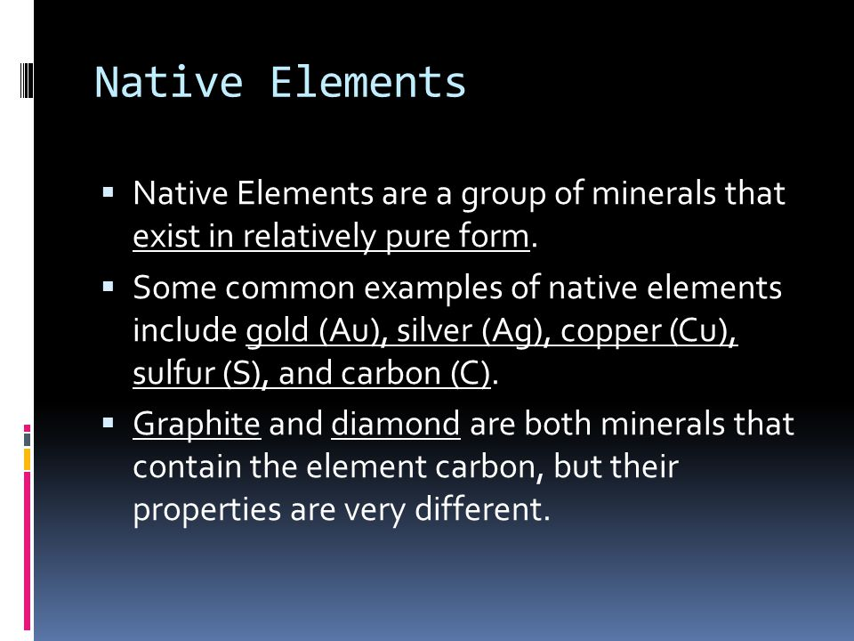 Native Elements  Native Elements are a group of minerals that exist in relatively pure form.