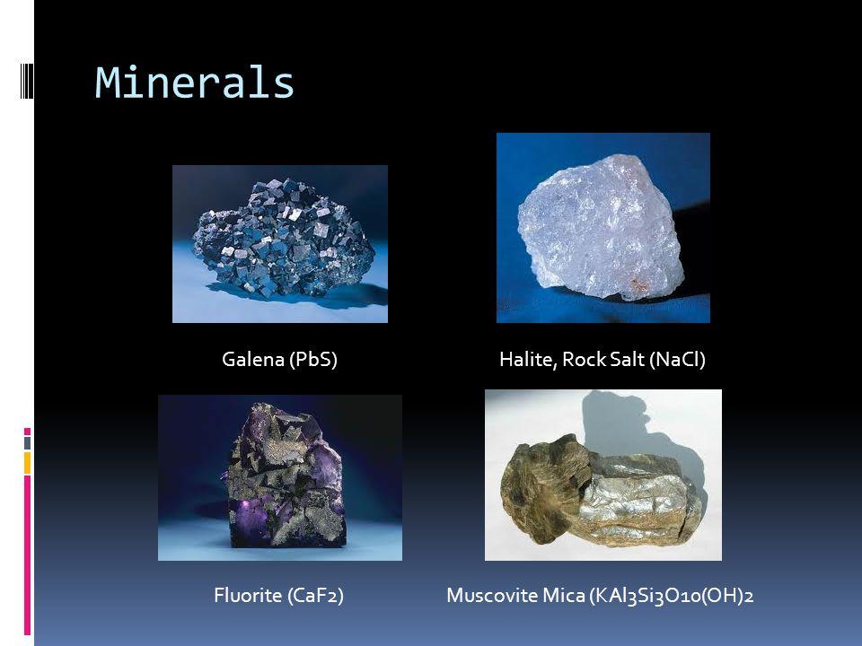 Minerals Galena (PbS) Fluorite (CaF2) Halite, Rock Salt (NaCl) Muscovite Mica (KAl3Si3O10(OH)2