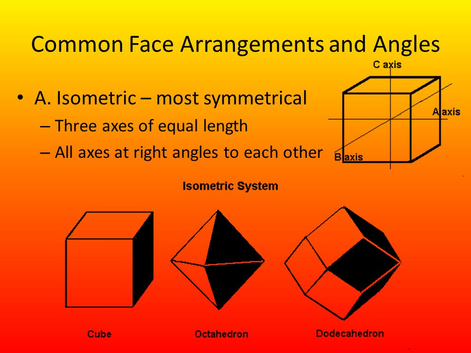 Common Face Arrangements and Angles A. Isometric – most symmetrical – Three axes of equal length – All axes at right angles to each other