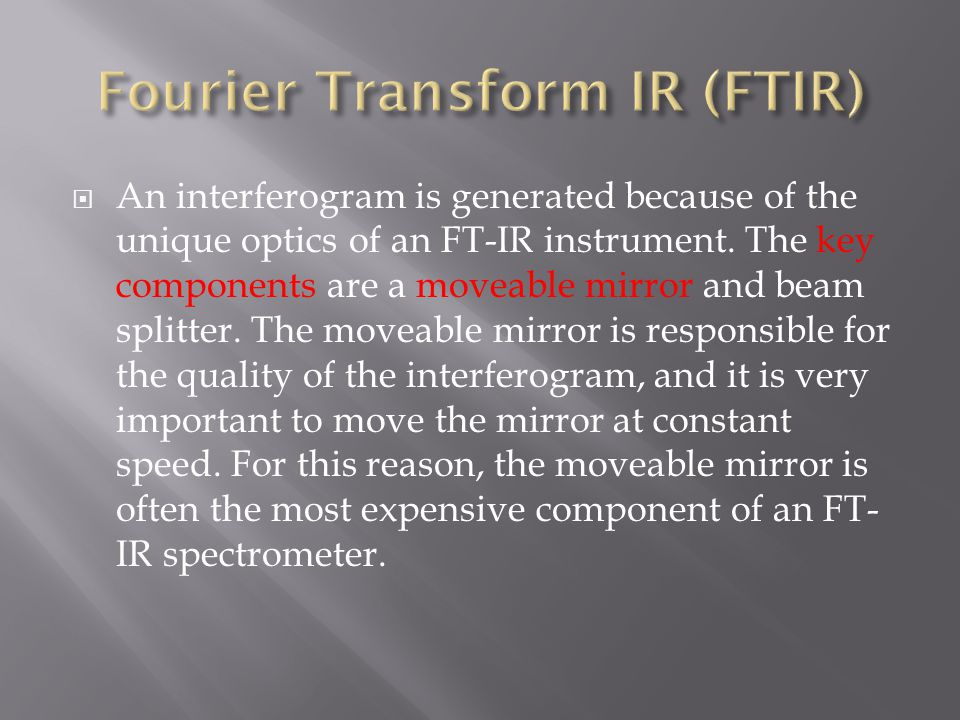  An interferogram is generated because of the unique optics of an FT-IR instrument.