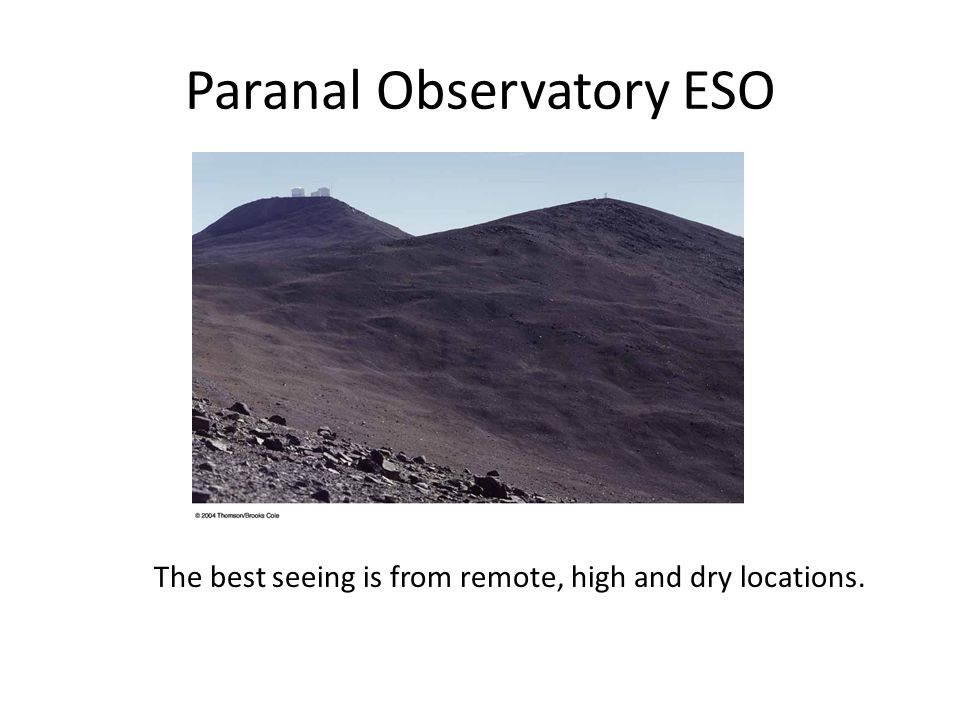 Paranal Observatory ESO The best seeing is from remote, high and dry locations.