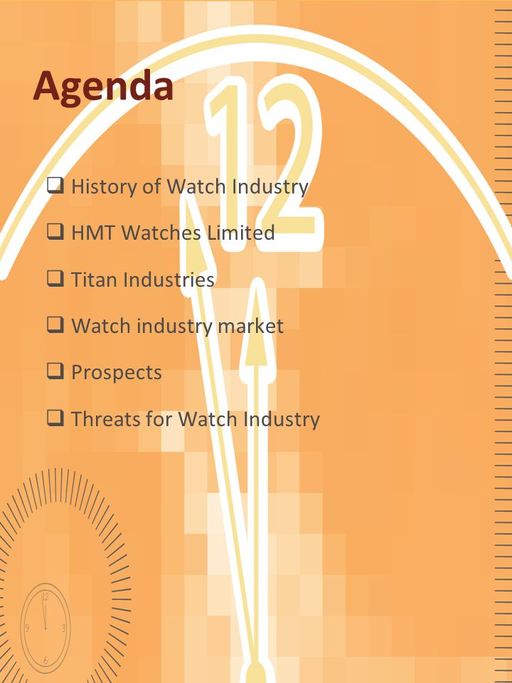 Agenda  History of Watch Industry  HMT Watches Limited  Titan Industries  Watch industry market  Prospects  Threats for Watch Industry