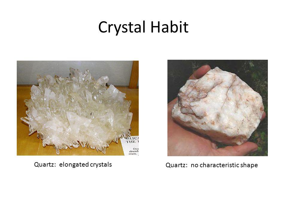 Crystal Habit Quartz: elongated crystals Quartz: no characteristic shape